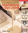 Essential Guide to Mold Making and Slip Casting, The